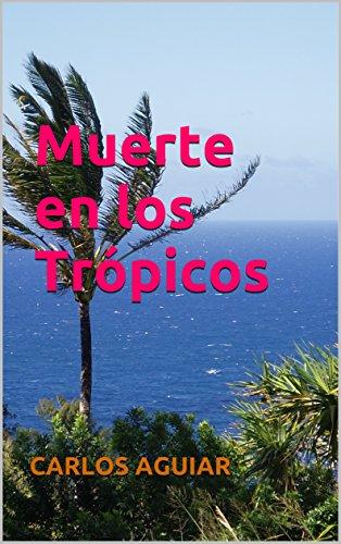 Muerte en los Trópicos por Carlos Aguiar