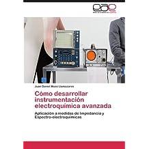 Como Desarrollar Instrumentacion Electroquimica Avanzada