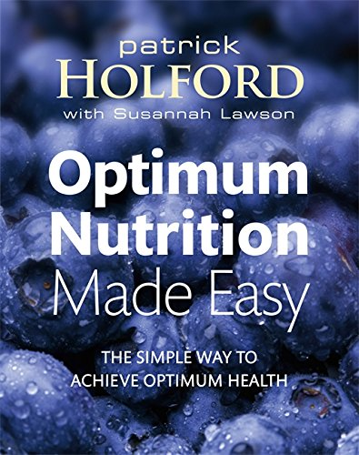 Optimum Nutrition Made Easy: The simple way to achieve optimum health: How to Achieve Optimum Health