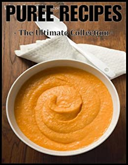 Gourmet Puree Recipes: The Ultimate Collection (English Edition) par [Tyler, Daniel]