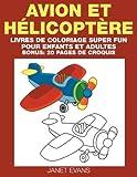Avion et Hélicoptère: Livres De Coloriage Super Fun Pour Enfants Et Adultes (Bonus: 20 Pages de Croquis)