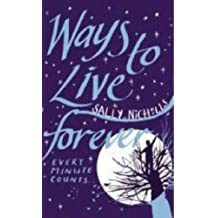 Ways To Live Forever: Written by Sally Nicholls, 2008 Edition, Publisher: Marion Lloyd Books [Paperback]