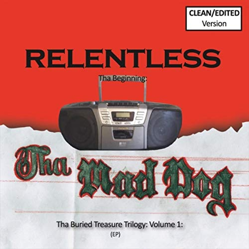 Tha Buried Treasure Trilogy, Vol. 1: Relentless (Tha Beginning) [Radio Edits] (Mad Dog Radio)