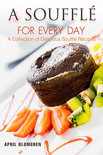 A Souffle for Every Day: A Collection of Delicious Souffle Recipes (English Edition)