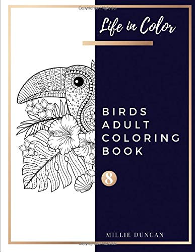 BOOK (Book 8): Birds Coloring Book for Adults - 40+ Premium Coloring Patterns (Life in Color Series) (Life In Color - Birds Adult Coloring Book, Band 8) ()