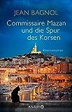 Commissaire Mazan und die Spur des Korsen: Kriminalroman (Ein Fall für Commissaire Mazan, Band 3) - Jean Bagnol