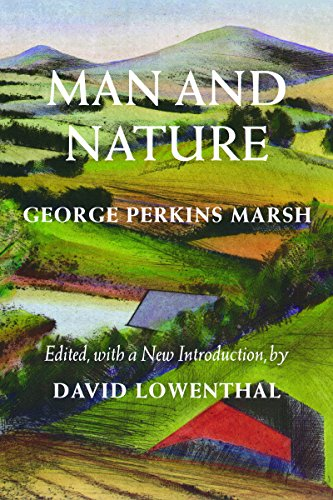 Man and Nature: Or, Physical Geography as Modified by Human Action (Weyerhaeuser Environmental  Classics) por George P. Marsh