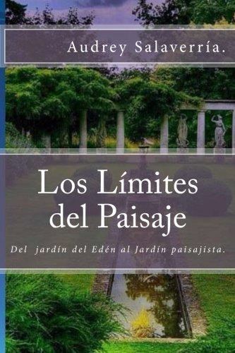 Los Límites del Paisaje: Del jardín del Edén al Jardín Paisajista: Volume 1 por Audrey Salaverria G