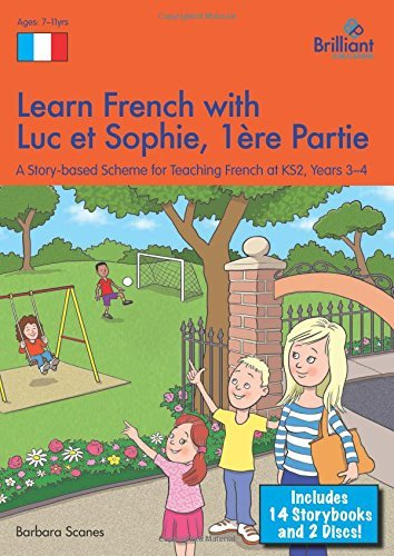 Learn French with Luc Et Sophie: Years 3-4 Part 1: A Story Based Scheme for Teaching French at KS2 by Barbara Scanes (2014-09-30)
