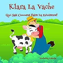 Klara La Vache Qui Sait Comment Faire La Révérence! (Friendship Series t. 1) (French Edition)