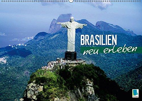 Brasilien neu erleben (Wandkalender 2019 DIN A2 quer): Brasiliens vielfältige Kultur und atemraubend schöne Natur (Monatskalender, 14 Seiten ) (CALVENDO Orte)