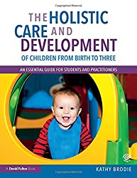 The Holistic Care and Development of Children from Birth to Three: An Essential Guide for Students and Practitioners