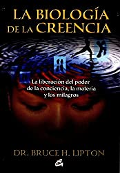 La biologia de la creencia / The Biology of Belief: La liberacion del poder de la conciencia, la materia y los milagros / Unleashing the Power of Consciousness, Matter and Miracles (Spanish Edition) by Bruce Lipton (2010-10-30)