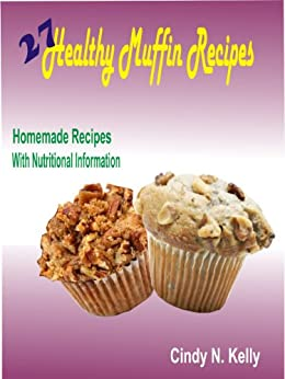 27 Healthy Muffin Recipes:Homemade Recipes With Nutritional Information (English Edition) par [Kelly, Cindy N. ]