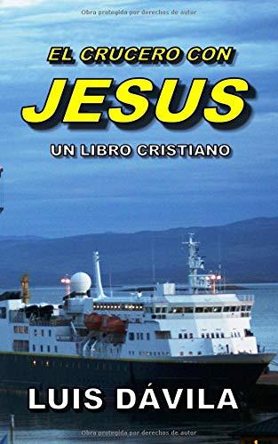 EL CRUCERO CON JESUS (UN LIBRO CRISTIANO) por Luis Dávila