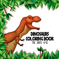 Dinosaur Coloring Book for Ages 4-8: Children Colouring and Painting Books for Kids Ages 2-4, 4-8, Toddler, Boys, Girls, Fun Early Learning, Relaxation for Jurassic Lover