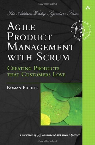 Agile Product Management with Scrum: Creating Products that Customers Love (Addison-Wesley Signature Series (Cohn)) by Pichler, Roman (2010) Paperback