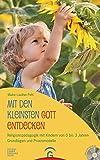 Mit den Kleinsten Gott entdecken: Religionspädagogik mit Kindern von 0 bis 3 Jahren. Grundlagen und Praxismodelle. Mit CD-ROM