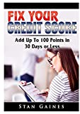 Fix Your Credit Score: Add Up To 100 Points in 30 Days or Less