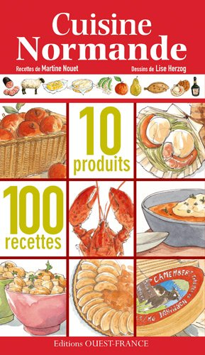 Cuisine normande : 10 produits, 100 recettes par Martine Nouet