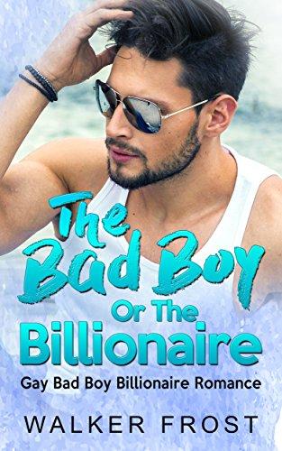 The Bad Boy Or The Billionaire: Gay Bad Boy Billionaire Romance (English Edition) (Frost Walker)