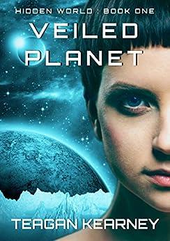 Veiled Planet (Hidden World Trilogy Book 1) by [Kearney, Teagan]