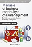Manuale di business continuity e crisis management. Dal risk assessment al crisis e recovery management