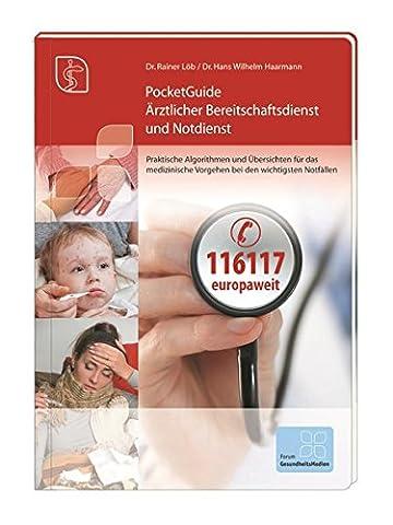 Pocket Guide Ärztlicher Bereitschaftsdienst und Notdienst: Praktische Algorithmen und Übersichten für das medizinische Vorgehen bei den wichtigsten medizinischen