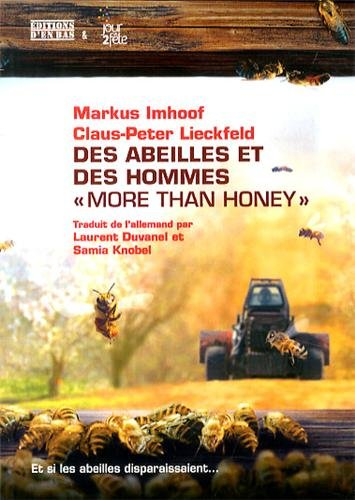 Des abeilles et des hommes more than honey : Et si les abeilles disparaissaient... par Markus Imhoof, Claus-Peter Lieckfeld (Broché)