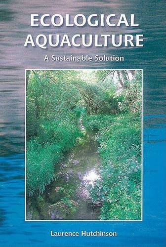 Ecological Aquaculture: A Sustainable Solution por Laurence Hutchinson