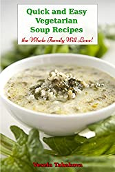 Quick and Easy Vegetarian Soup Recipes the Whole Family Will Love! (Healthy Cookbook Series 5)