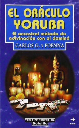 El oráculo Yoruba: El ancestral método de adivinación con el dominó (EDAF Bolsillo) por Carlos G. y Poenna