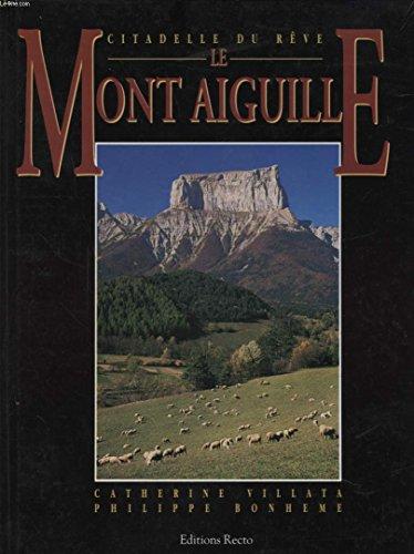 LE MONT AIGUILLE citadelle du reve la naissance de l'alpinisme 1492 - 1992