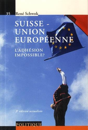 Suisse - Union européenne: L'adhésion impossible ?