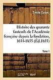Histoire des quarante fauteuils de l'Académie française depuis la fondation, 1635-1855: Tome 1. I. Le fauteuil de Fléchier. V. Le fauteuil d'Esménard Livre Pdf/ePub eBook