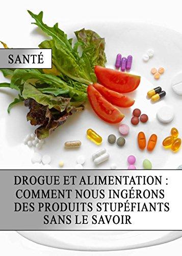 Drogue et Alimentation : Comment nous Ingérons des Produits Stupéfiants sans le Savoir
