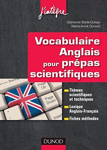Vocabulaire anglais pour les prépas scientifiques : Vocabulaire thématique, Lexique anglais-français, Fiches méthodes (Concours Ecoles d'ingénieurs)