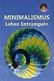 Minimalismus - Leben Entrümpeln: Ballast über Bord werfen befreit! (Minimalismus-Guide: Ein Leben mit mehr Erfolg, Freiheit, Glück, Geld, Liebe und Zeit)