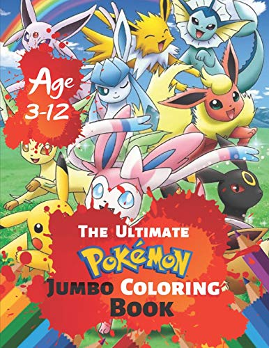 The Ultimate Pokemon Jumbo Coloring Book Age 3-12: Coloring Book for Kids and Adults (Children). Fun, Easy and Relaxing With 38 High-quality Illustration - 38 Center