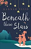 Beneath these Stars  by Hannah Ellis