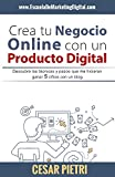 Crea tu Negocio Online con un Producto Digital: Descubre las técnicas y pasos que me hicieron ganar 5 cifras con un blog
