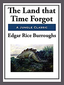 The Land That Time Forgot by [Burroughs,  Edgar Rice]