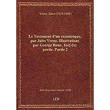 Le Testament d'un excentrique, par Jules Verne. Illustrations par George Roux. 1re[-2e] partie. Part