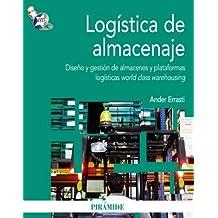 Logística de almacenaje: Diseño y gestión de almacenes y plataformas logísticas world class warehousing (Economía Y Empresa)