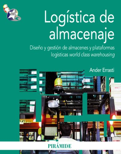 Portada del libro Logística de almacenaje: Diseño y gestión de almacenes y plataformas logísticas world class warehousing (Economía Y Empresa)