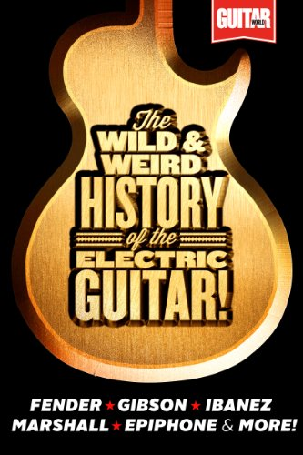 the-wild-weird-history-of-the-electric-guitar-the-complete-stories-behind-fender-marshall-gibson-iba