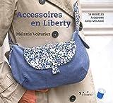 Accessoires en Liberty: 18 modèles à coudre avec Mélanie