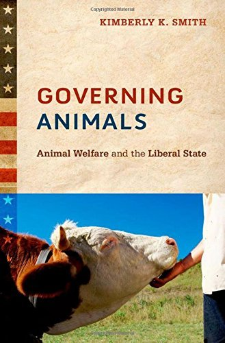 Governing Animals: Animal Welfare and the Liberal State by Kimberly K. Smith (2012-07-05)