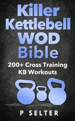 killer-kettlebell-wod-bible-200-cross-training-kb-workouts-by-p-selter-2014-04-10