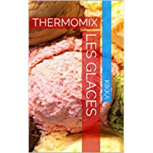 GLACES ET SORBETS: THERMOMIX (MES RECETTES THERMOMIX)